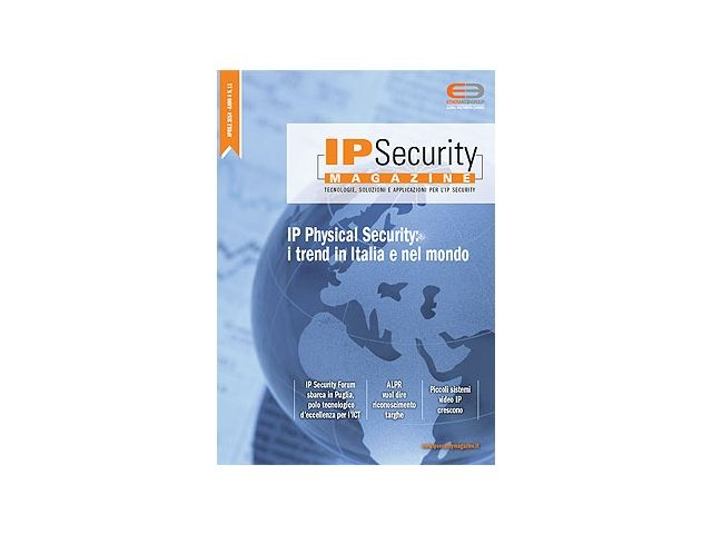 IP Security Magazine n.11 Apr 2014. IP Physical Security: i trend in Italia e nel mondo
