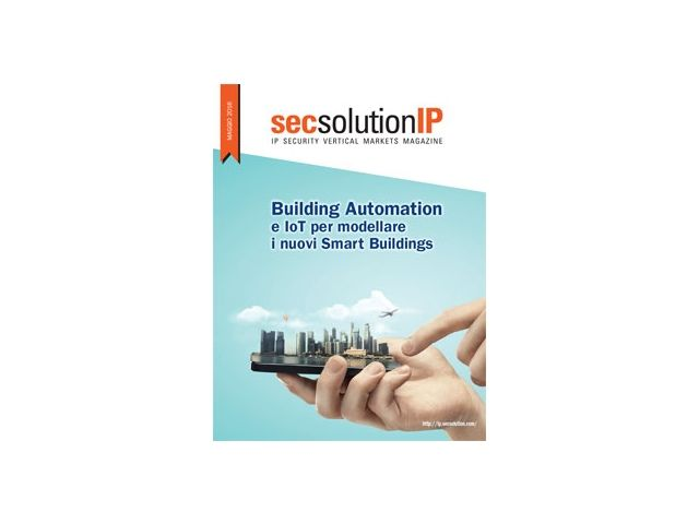 Secsolution IP Magazine Maggio 2016. Building Automation e IoT per modellare i nuovi Smart Buildings